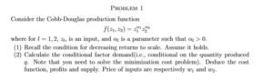 Consider the Cobb-Douglas production function f(21, 22) = 2012 202 where for = 1, 2, zi, is an input, and is parameter such that > 0. (1) Recall the condition f